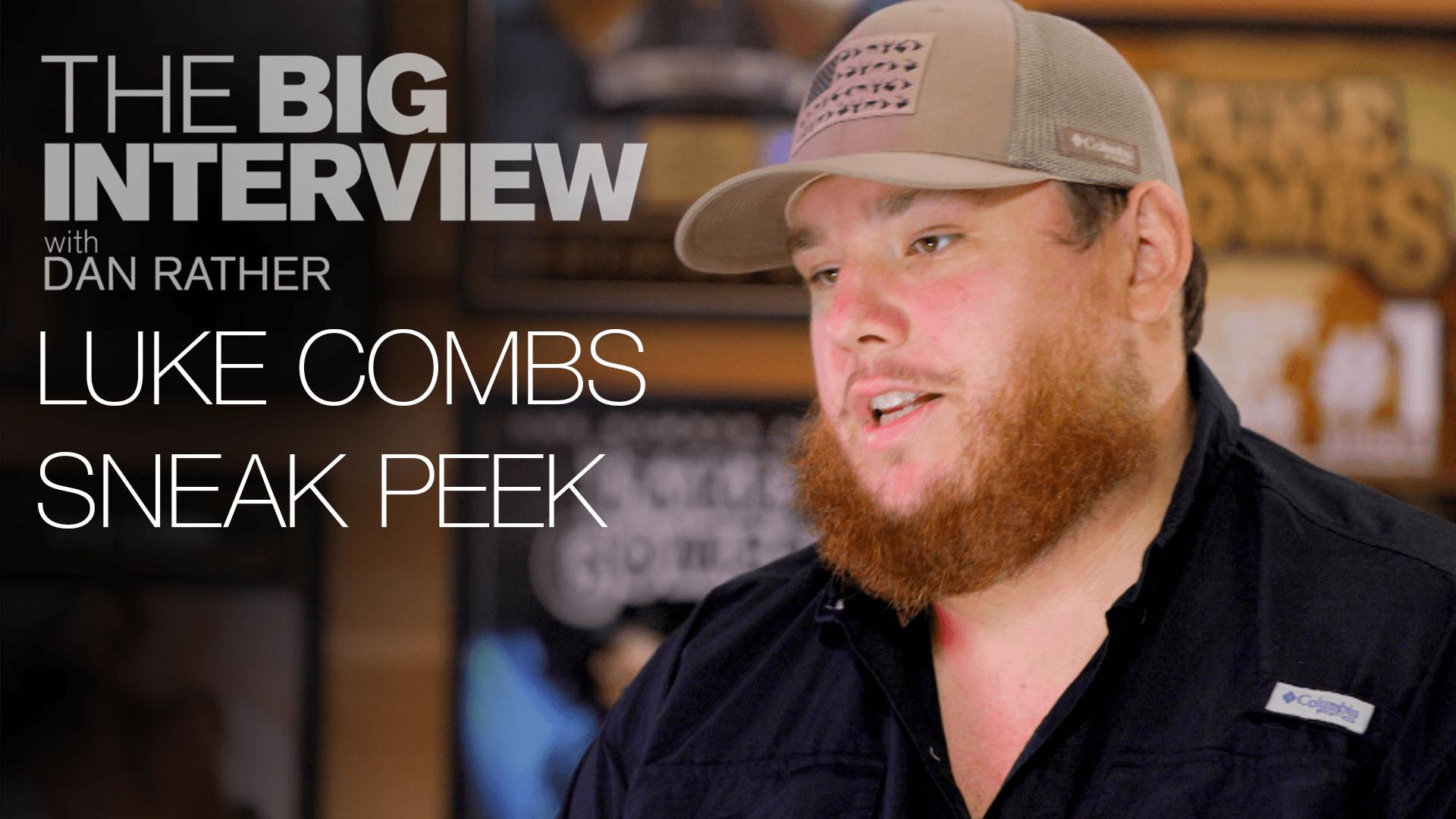 Luke Combs Sneak Peek | The Big Interview with Dan Rather