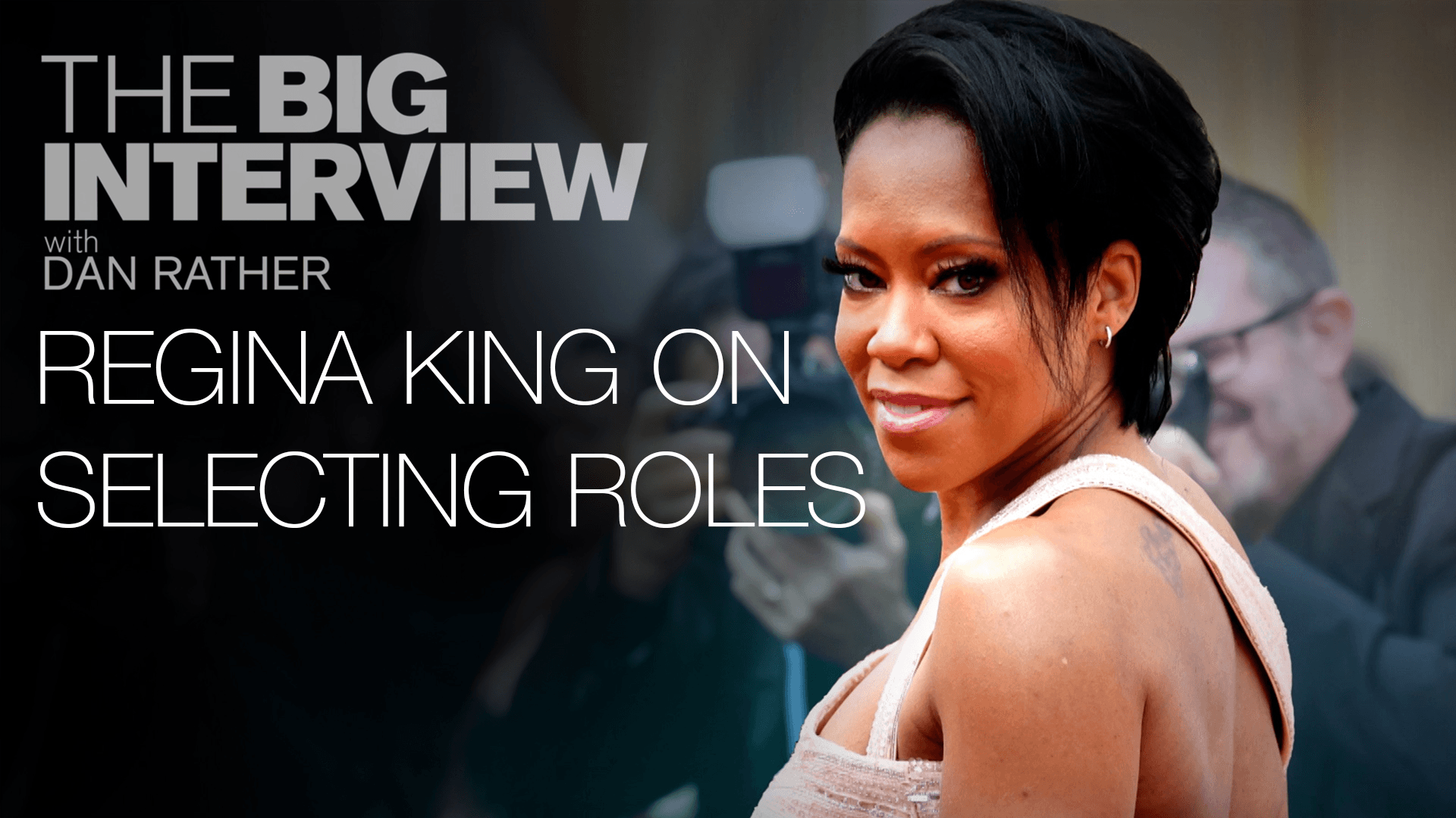 How Regina King Selects Her Roles | The Big Interview with Dan Rather