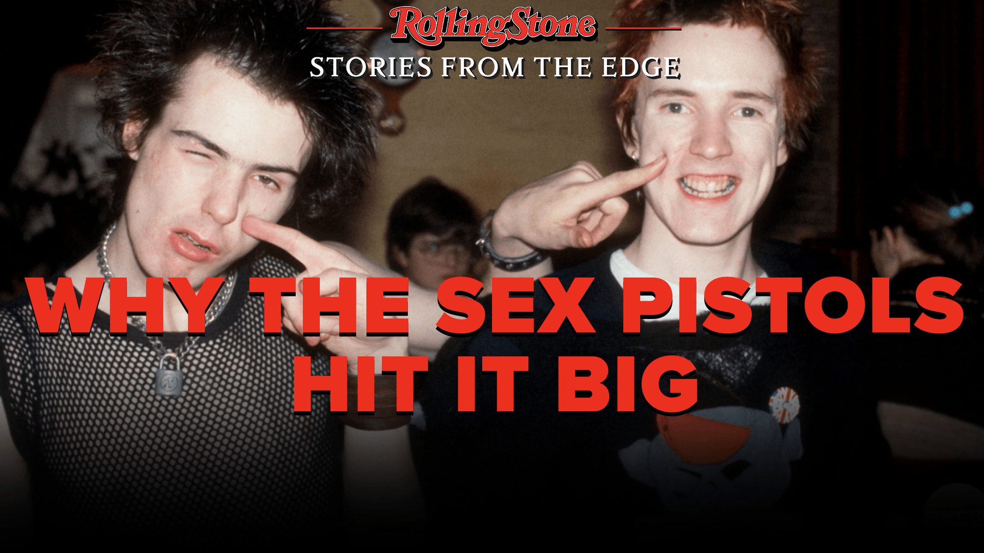 Why The Sex Pistols Hit It Big   Rolling Stone: Stories from the Edge