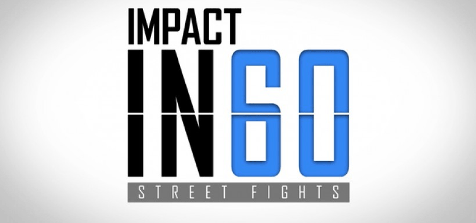 IMPACT in 60 – Street Fights