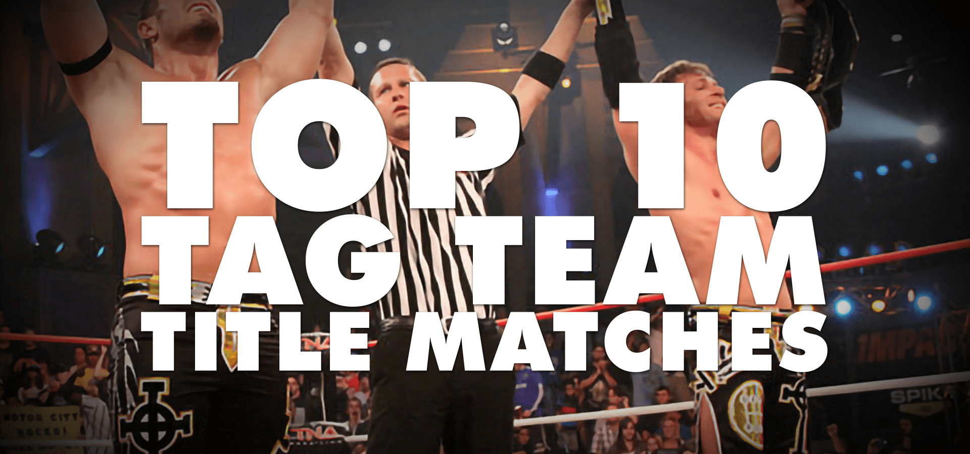 Top 10 Tag Team Title Matches