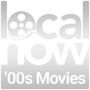 Local Now Movies of the 2000s