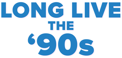 Long Live the 90s